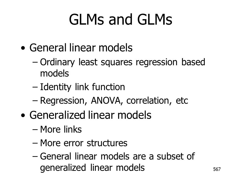 GLMs and GLMs General linear models Generalized linear models