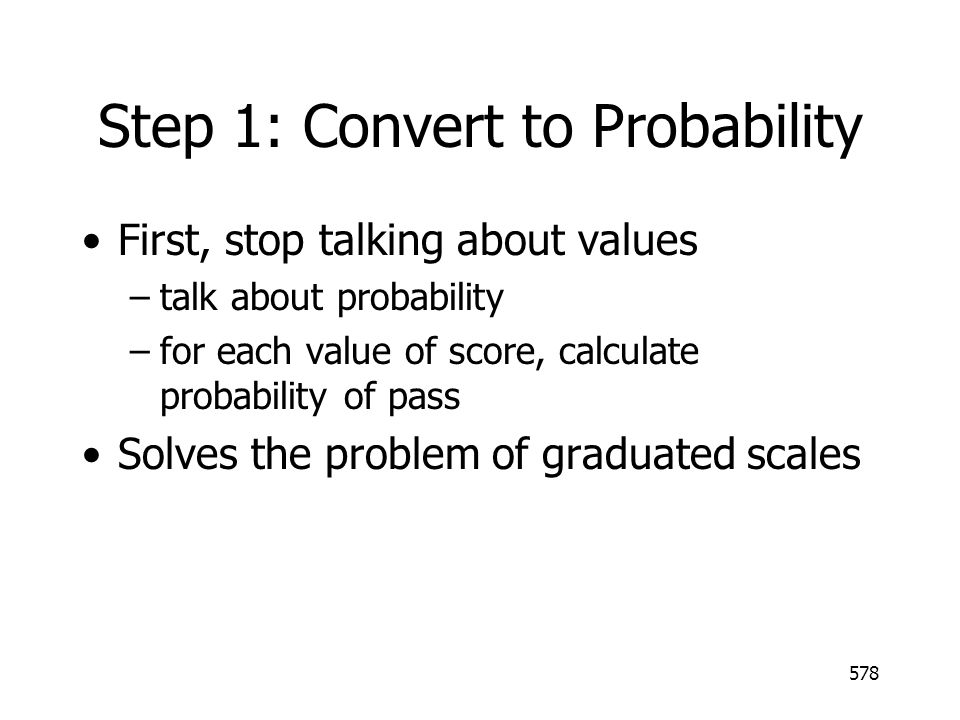 Step 1: Convert to Probability