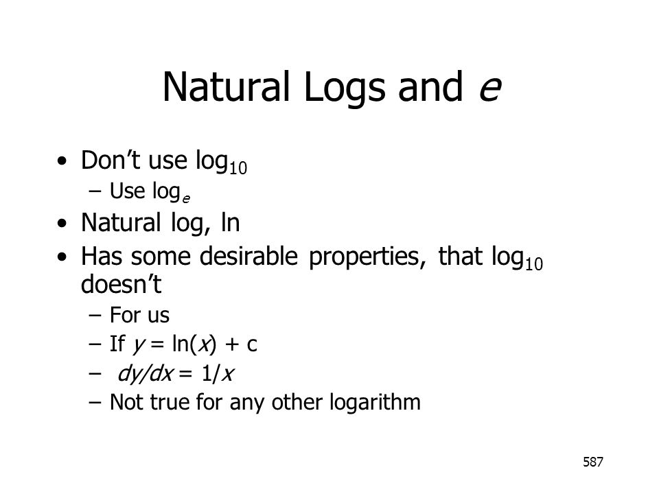 Natural Logs and e Don't use log10 Natural log, ln