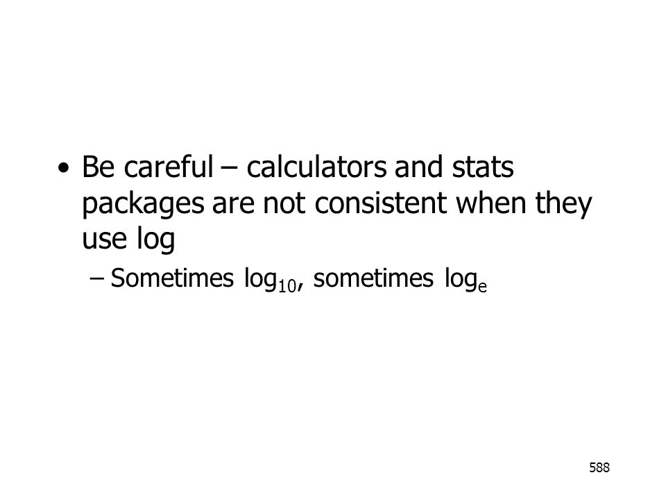 Be careful – calculators and stats packages are not consistent when they use log