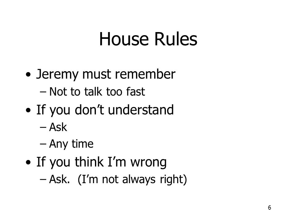 House Rules Jeremy must remember If you don't understand