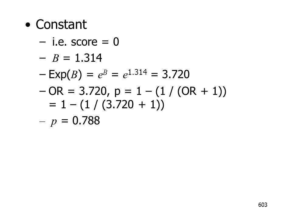 Constant i.e. score = 0 B = 1.314 Exp(B) = eB = e1.314 = 3.720