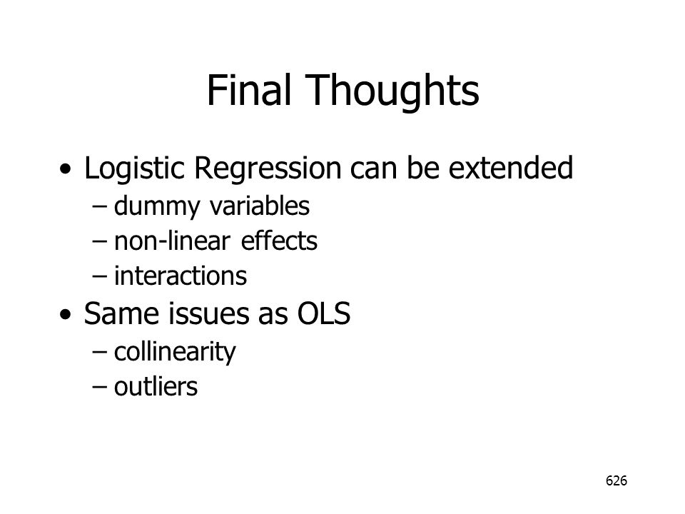 Final Thoughts Logistic Regression can be extended Same issues as OLS