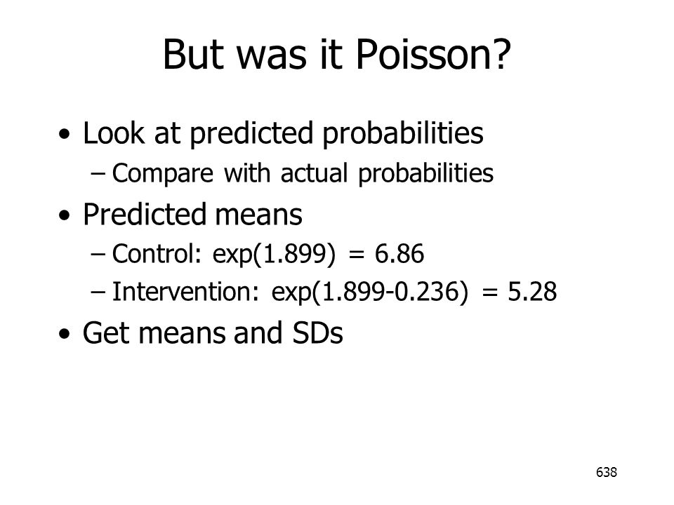 But was it Poisson Look at predicted probabilities Predicted means