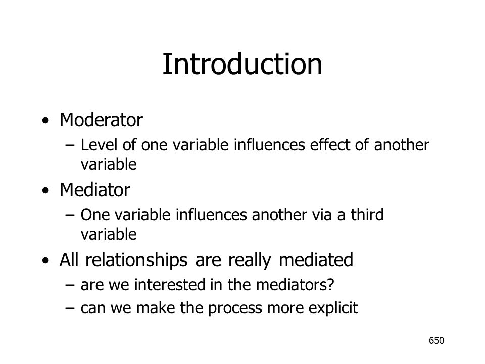 Introduction Moderator Mediator All relationships are really mediated