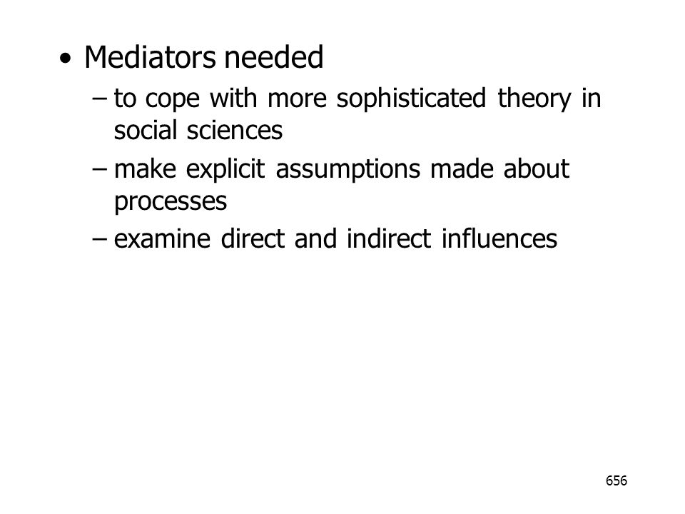 Mediators needed to cope with more sophisticated theory in social sciences. make explicit assumptions made about processes.