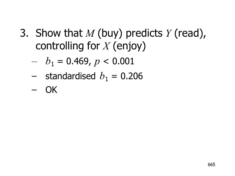 3. Show that M (buy) predicts Y (read), controlling for X (enjoy)
