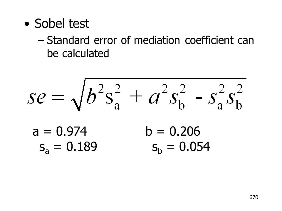 Sobel test Standard error of mediation coefficient can be calculated.