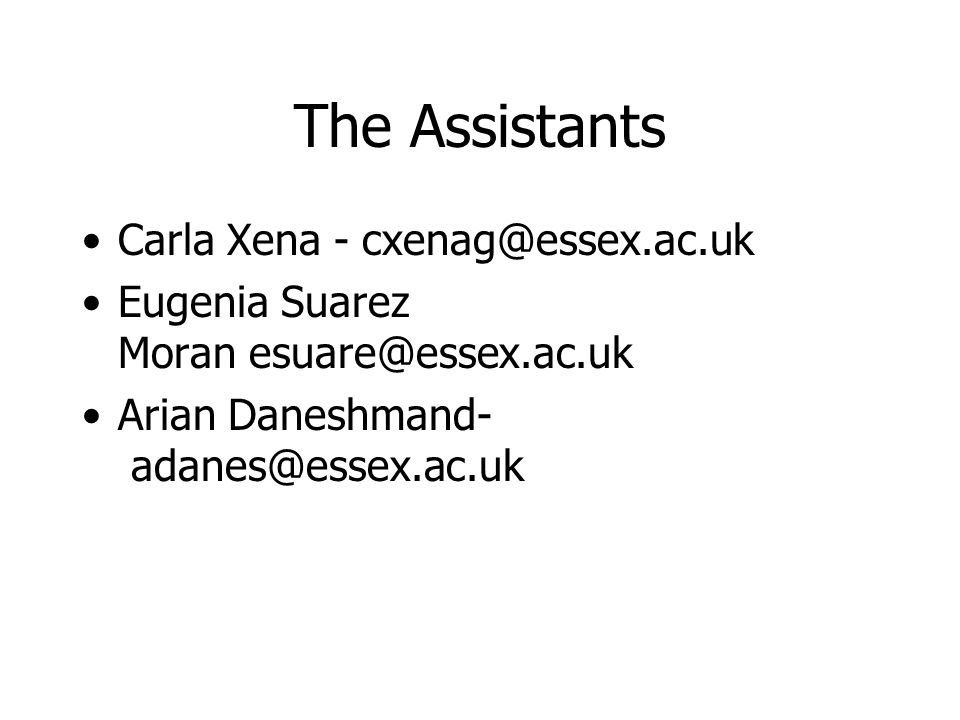 The Assistants Carla Xena - cxenag@essex.ac.uk