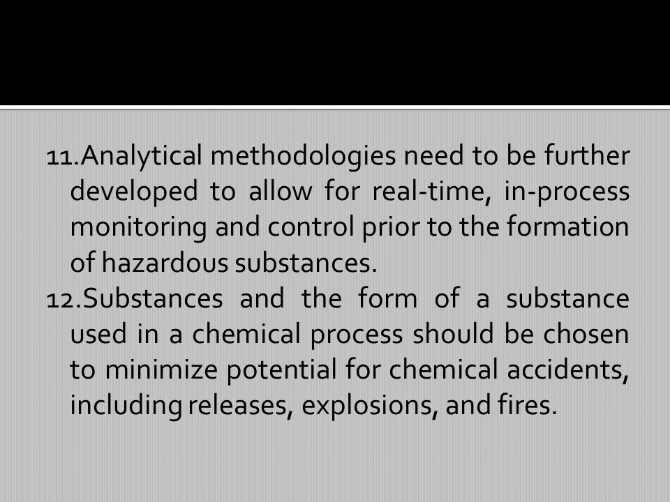 11.Analytical methodologies need to be further developed to allow for real-time, in-process monitoring and control prior to the formation of hazardous substances.