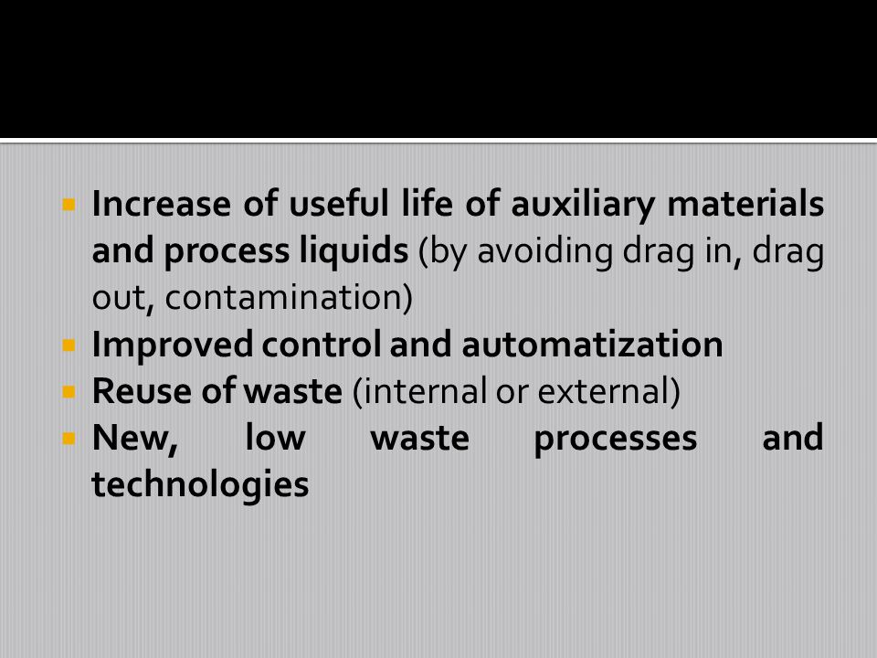 Increase of useful life of auxiliary materials and process liquids (by avoiding drag in, drag out, contamination)