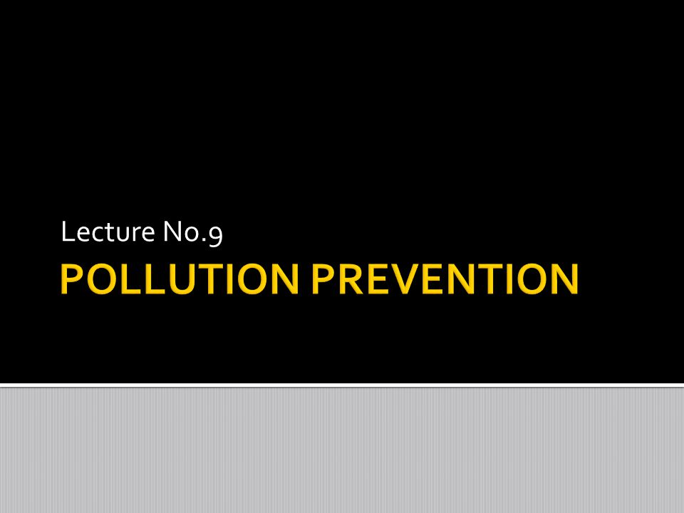 Lecture No.9 POLLUTION PREVENTION
