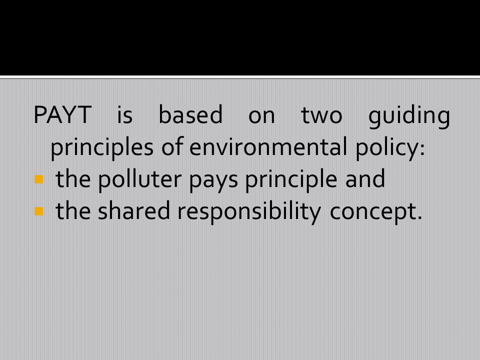 PAYT is based on two guiding principles of environmental policy: