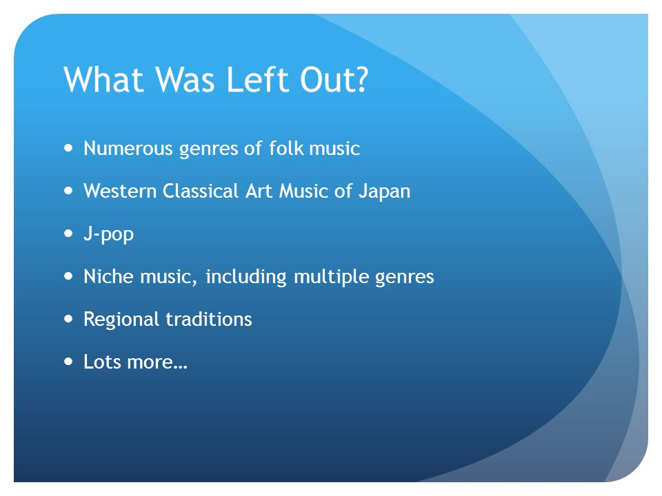 What Was Left Out Numerous genres of folk music