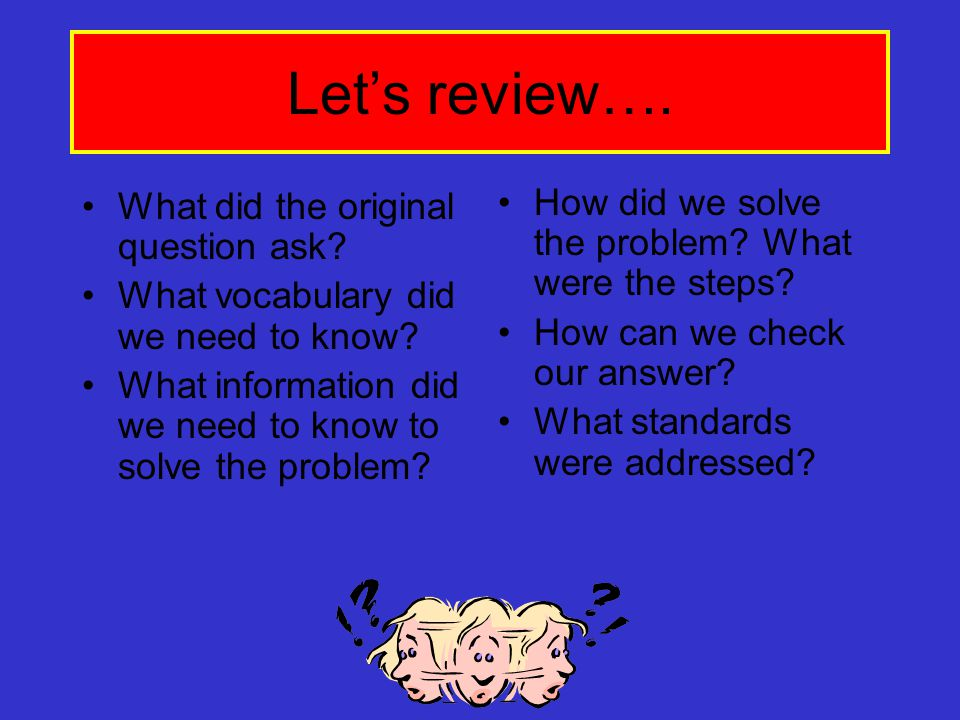 Let's review…. How did we solve the problem What were the steps