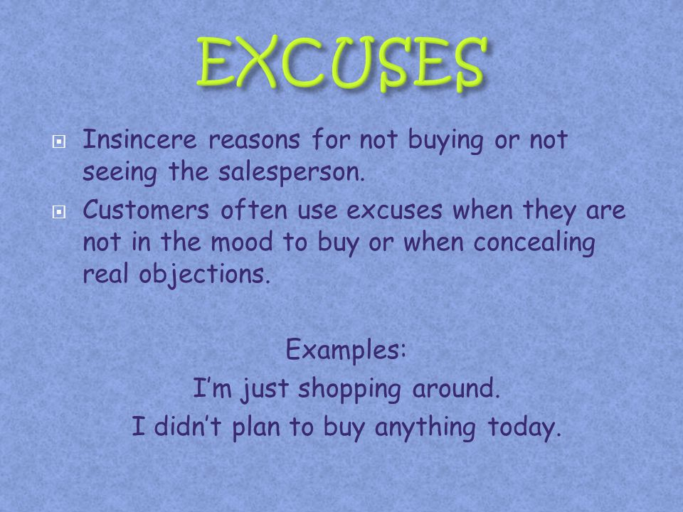 EXCUSES Insincere reasons for not buying or not seeing the salesperson.