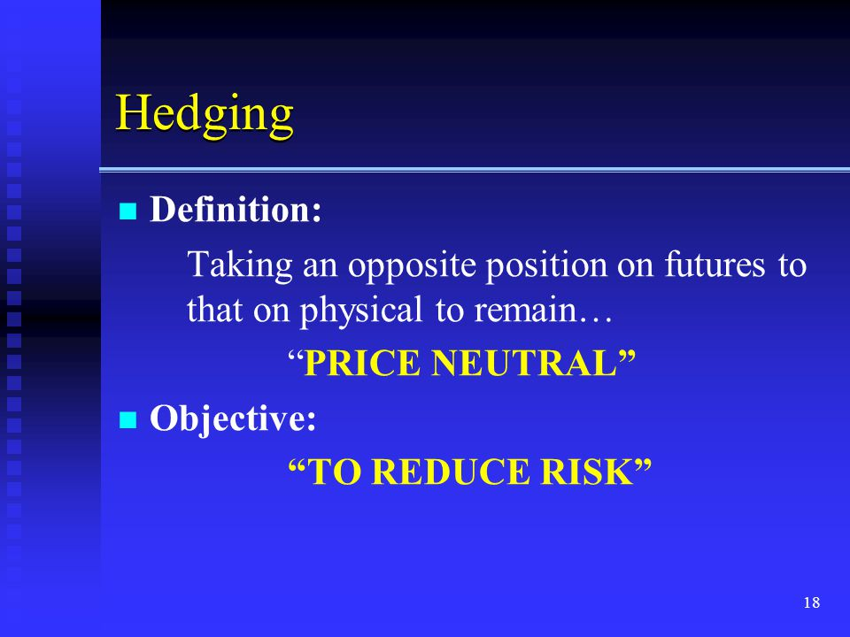 Hedging Definition: Taking an opposite position on futures to that on physical to remain… PRICE NEUTRAL