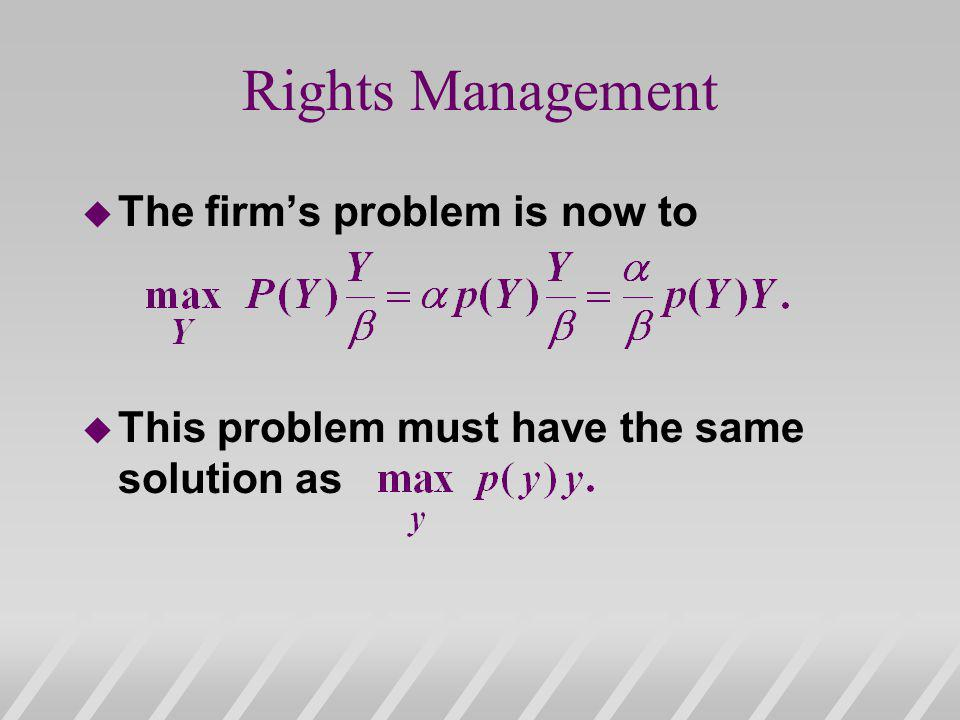 Rights Management The firm's problem is now to