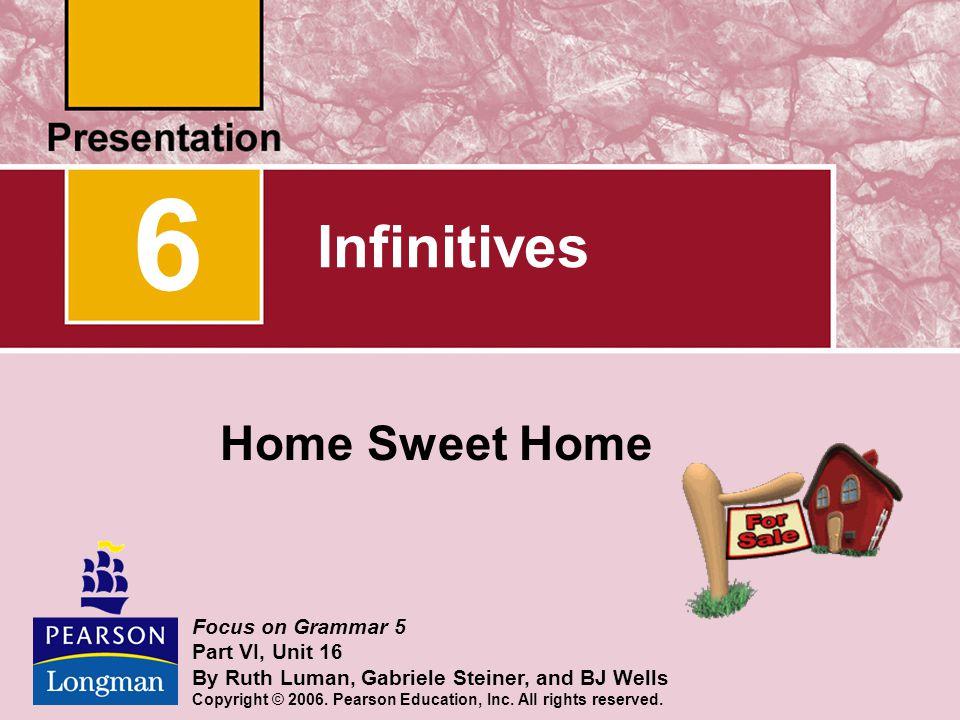 6 Infinitives Home Sweet Home Focus on Grammar 5 Part VI, Unit 16
