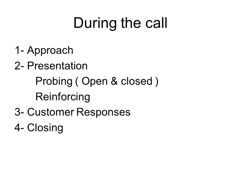 During the call 1- Approach 2- Presentation Probing ( Open & closed )
