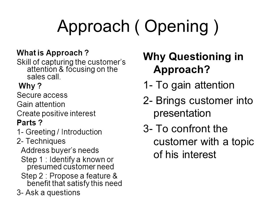 Approach ( Opening ) Why Questioning in Approach 1- To gain attention