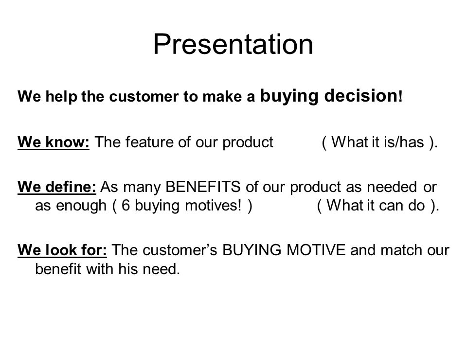 Presentation We help the customer to make a buying decision!