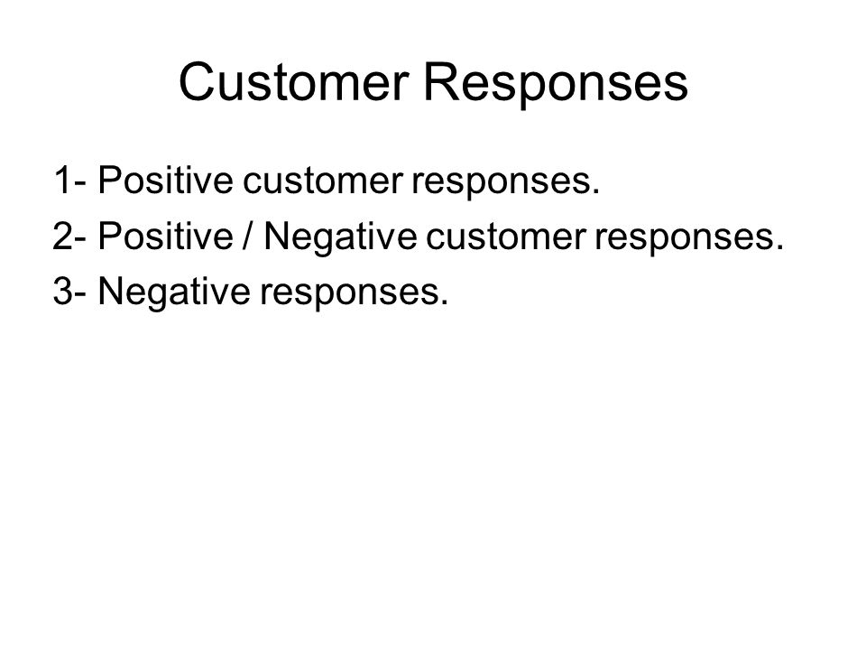 Customer Responses 1- Positive customer responses.