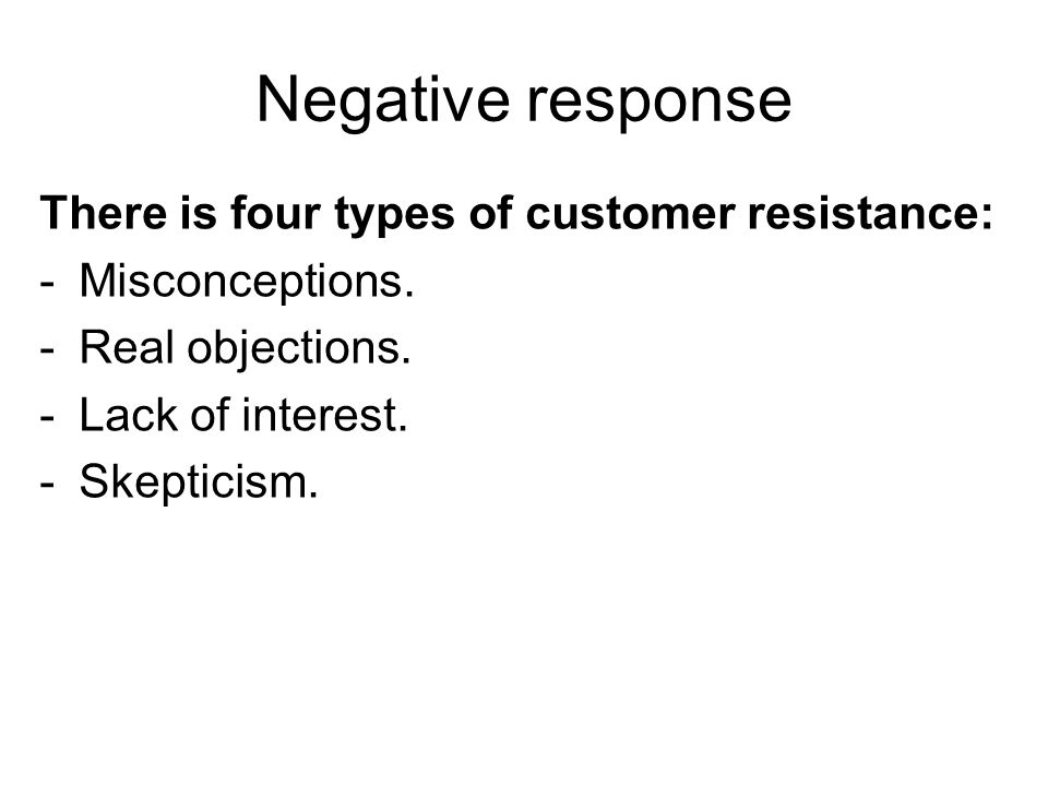 Negative response There is four types of customer resistance: