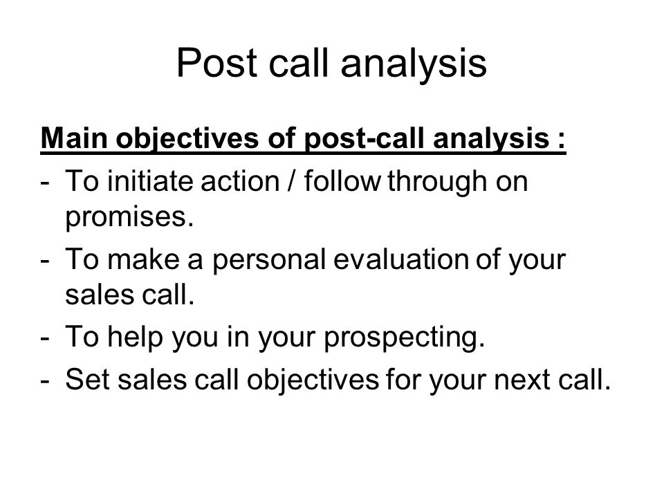 Post call analysis Main objectives of post-call analysis :