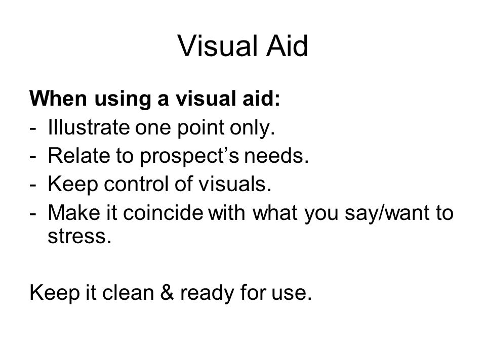 Visual Aid When using a visual aid: Illustrate one point only.