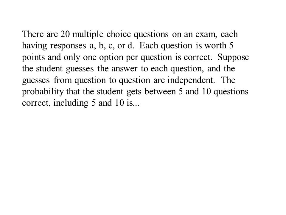 There are 20 multiple choice questions on an exam, each having responses a, b, c, or d.