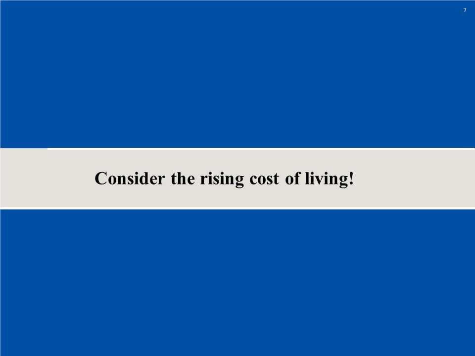 Consider the rising cost of living!