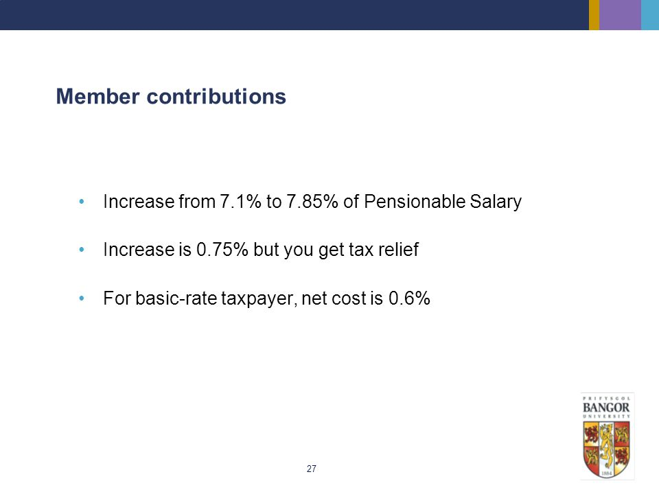 Member contributions Increase from 7.1% to 7.85% of Pensionable Salary