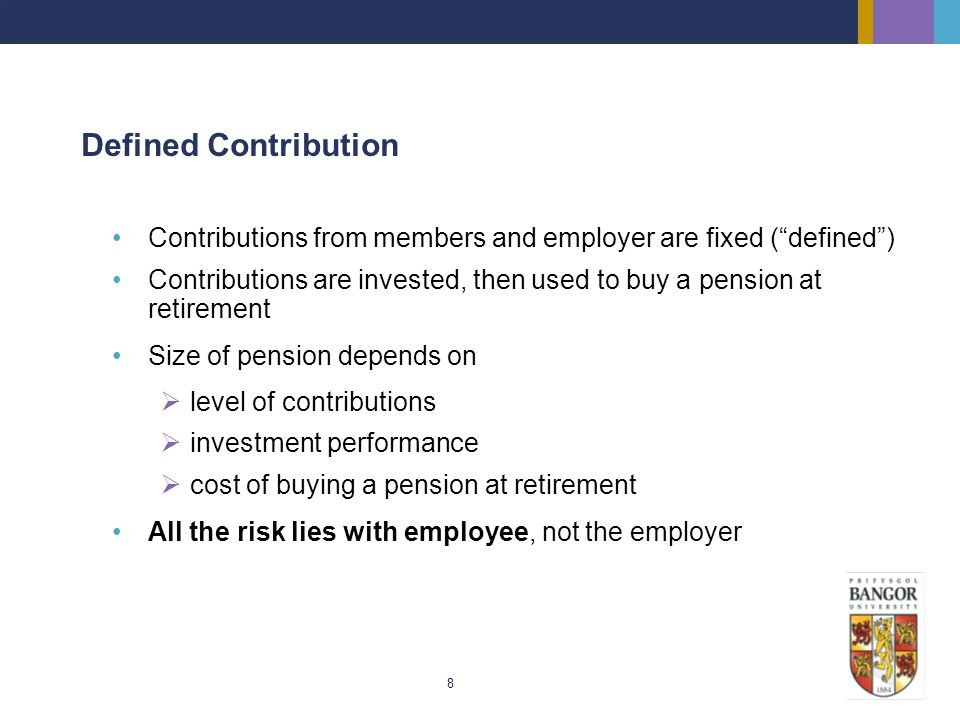 Defined Contribution Contributions from members and employer are fixed ( defined )