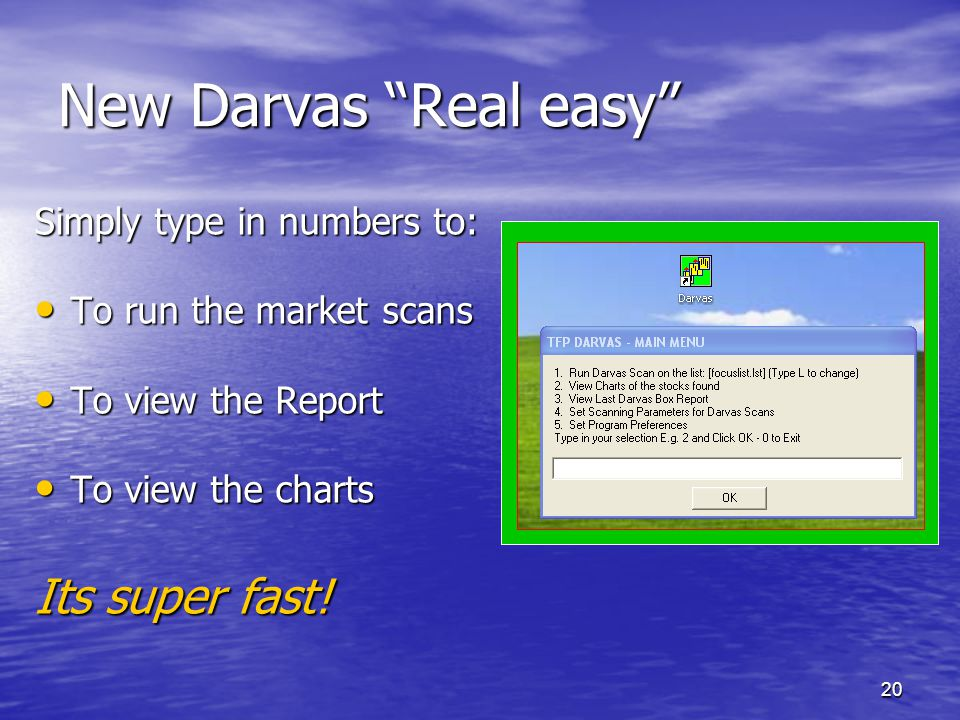 New Darvas Real easy Its super fast! Simply type in numbers to:
