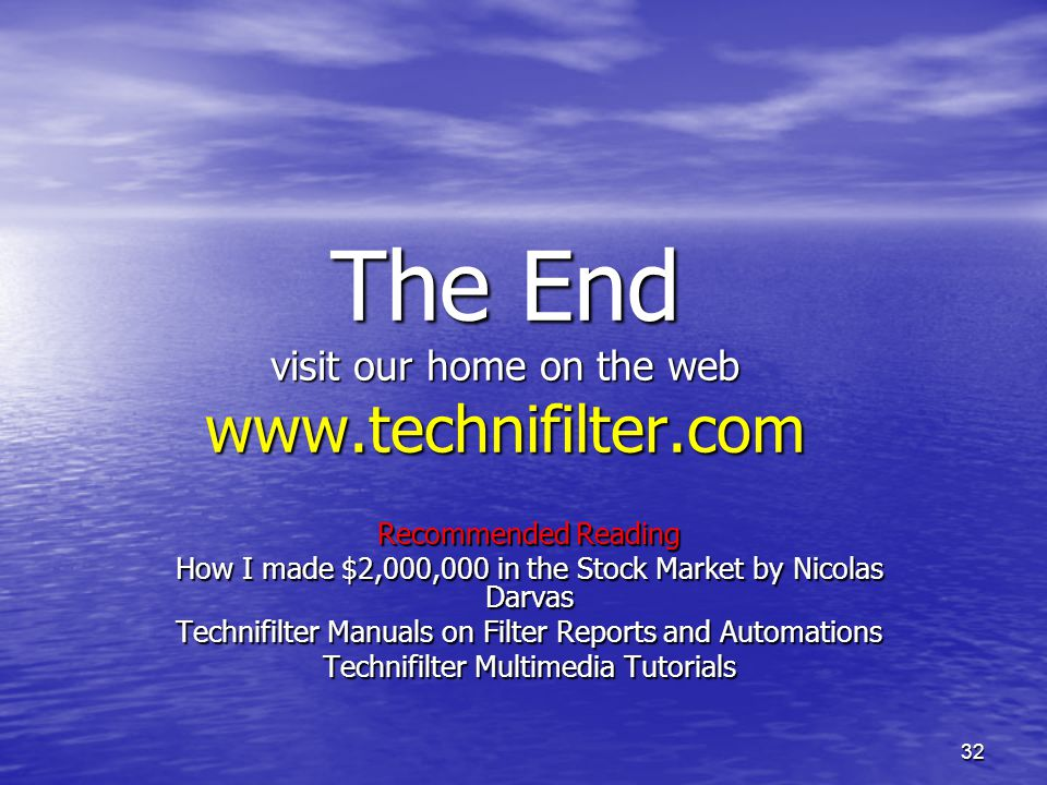 The End visit our home on the web www.technifilter.com Recommended Reading. How I made $2,000,000 in the Stock Market by Nicolas Darvas.