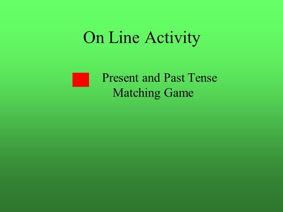 On Line Activity Present and Past Tense Matching Game