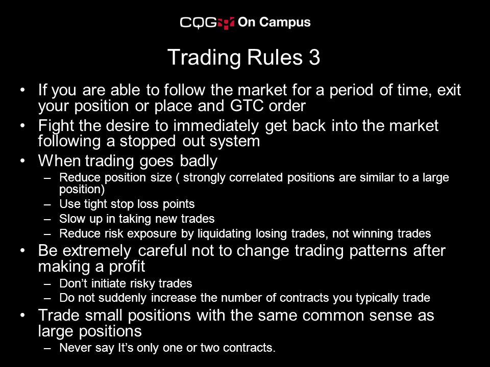 Trading Rules 3 If you are able to follow the market for a period of time, exit your position or place and GTC order.