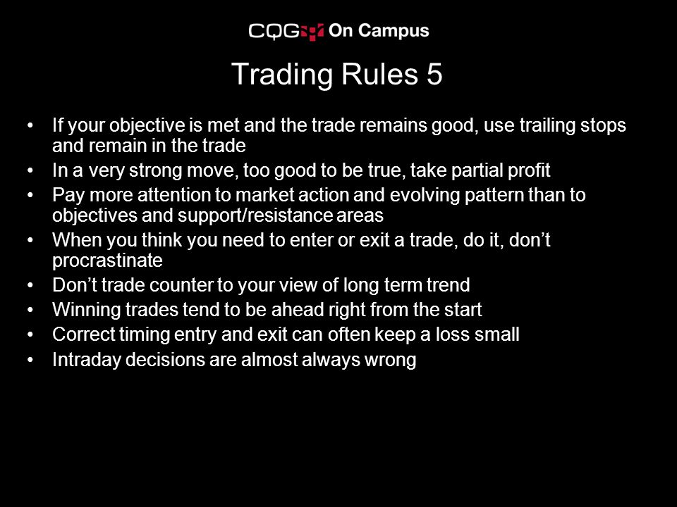 Trading Rules 5 If your objective is met and the trade remains good, use trailing stops and remain in the trade.