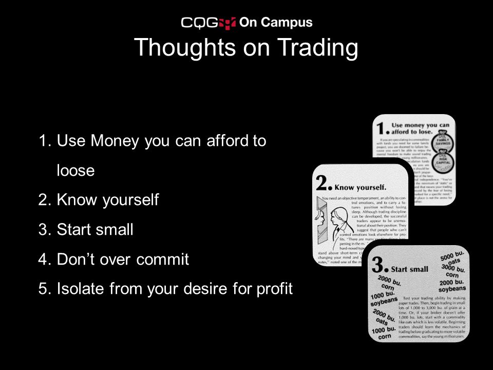 Thoughts on Trading Use Money you can afford to loose Know yourself
