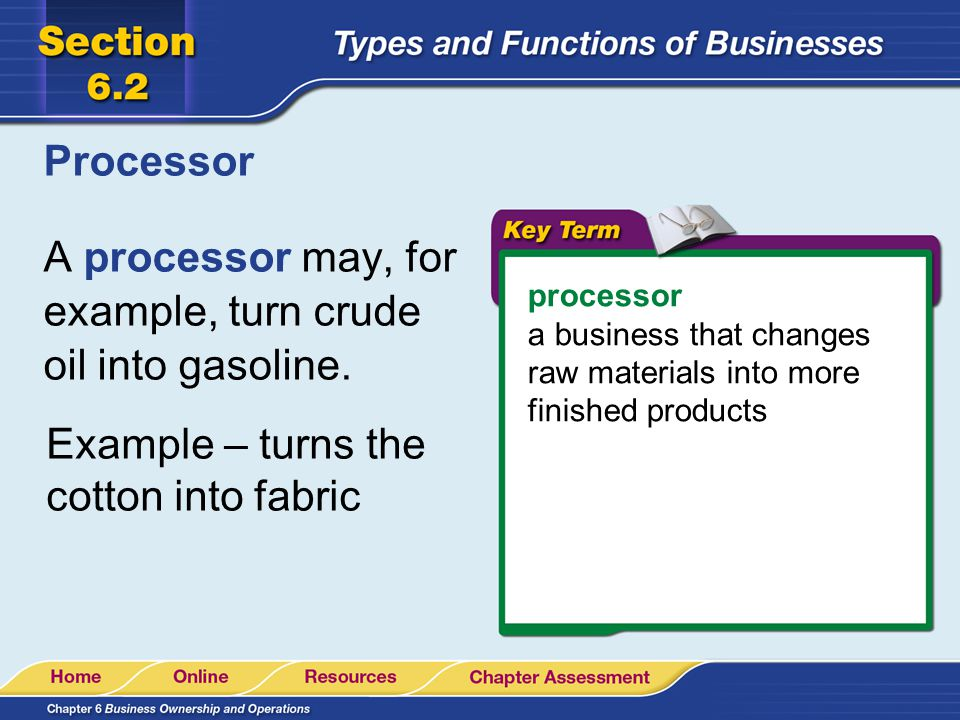 A processor may, for example, turn crude oil into gasoline.