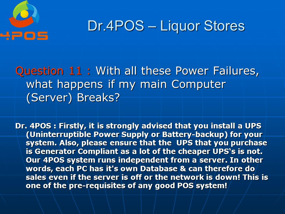 Dr.4POS – Liquor Stores Question 11 : With all these Power Failures, what happens if my main Computer (Server) Breaks