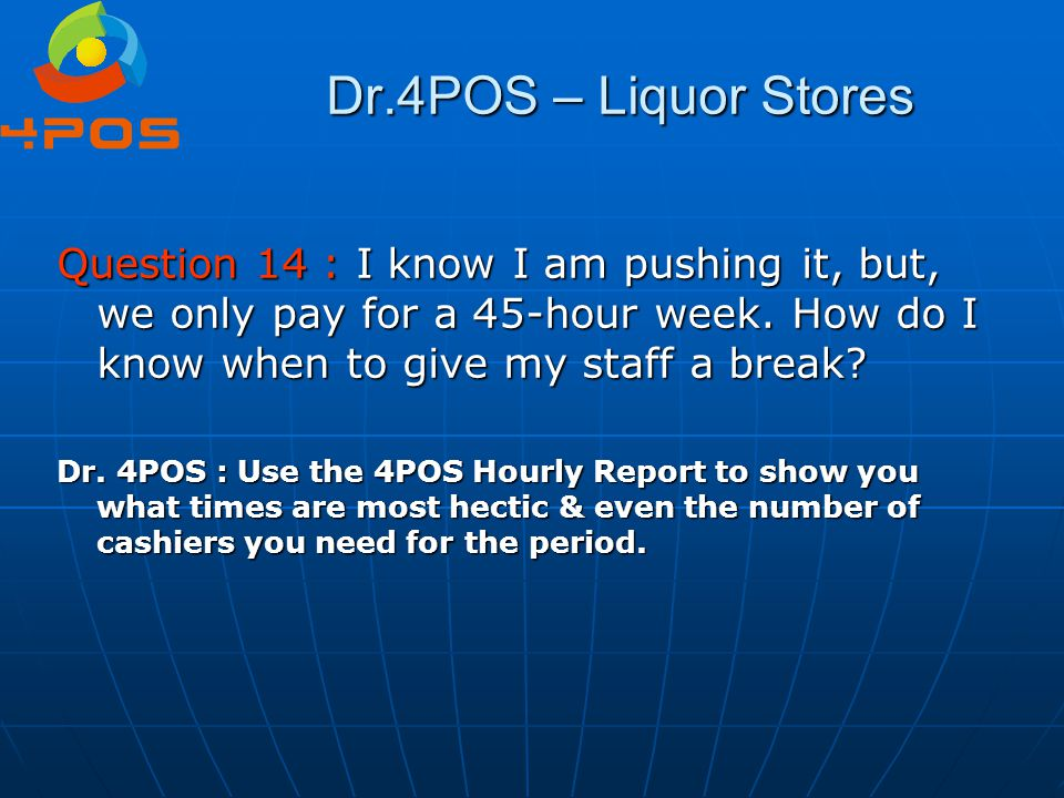 Dr.4POS – Liquor Stores Question 14 : I know I am pushing it, but, we only pay for a 45-hour week. How do I know when to give my staff a break