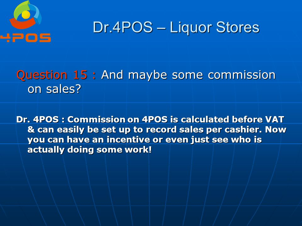 Dr.4POS – Liquor Stores Question 15 : And maybe some commission on sales
