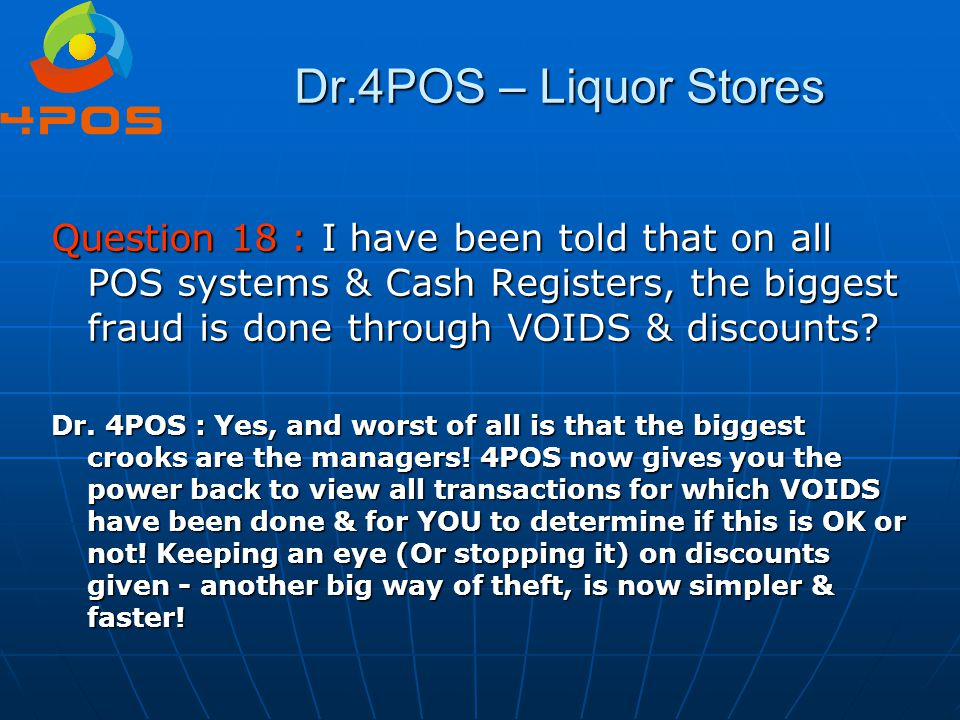 Dr.4POS – Liquor Stores Question 18 : I have been told that on all POS systems & Cash Registers, the biggest fraud is done through VOIDS & discounts