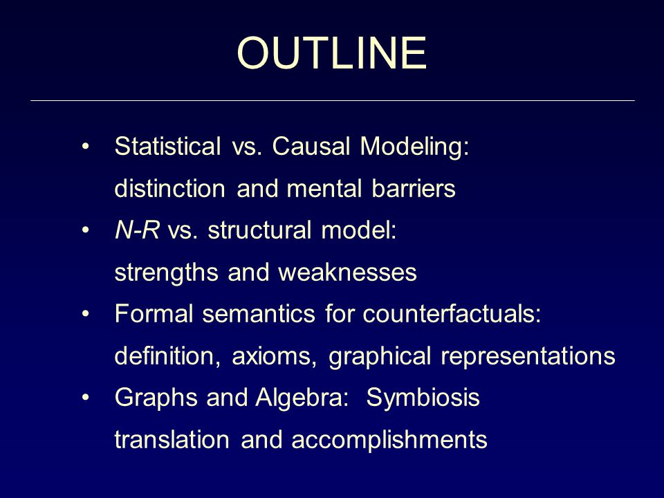 OUTLINE Statistical vs. Causal Modeling: