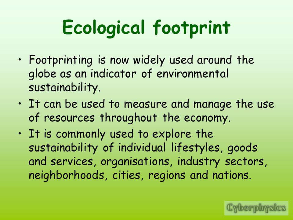 Ecological footprint Footprinting is now widely used around the globe as an indicator of environmental sustainability.
