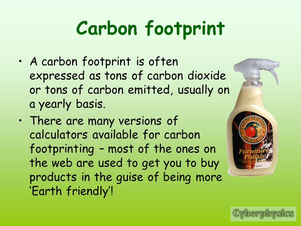 Carbon footprint A carbon footprint is often expressed as tons of carbon dioxide or tons of carbon emitted, usually on a yearly basis.