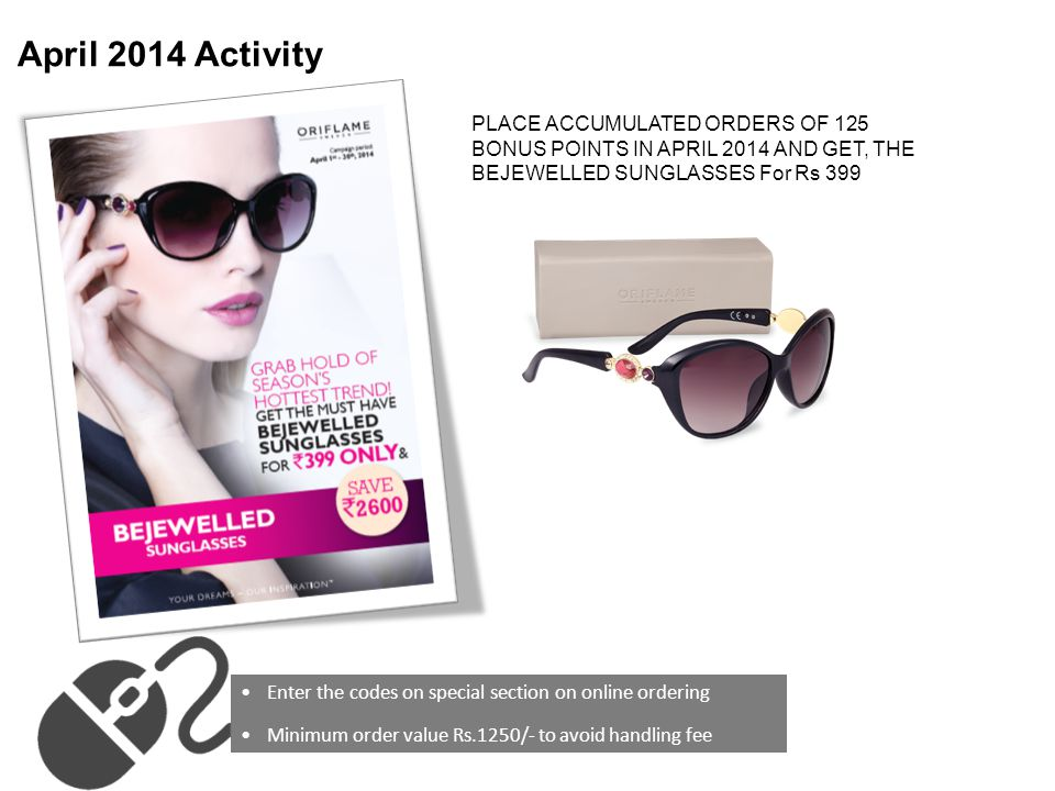 April 2014 Activity PLACE ACCUMULATED ORDERS OF 125 BONUS POINTS IN APRIL 2014 AND GET, THE BEJEWELLED SUNGLASSES For Rs 399.