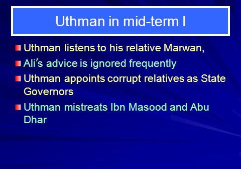 Uthman in mid-term I Uthman listens to his relative Marwan,